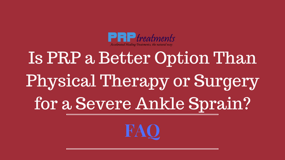 Is PRP a Better Option Than Physical Therapy or Surgery for a Severe Ankle Sprain
