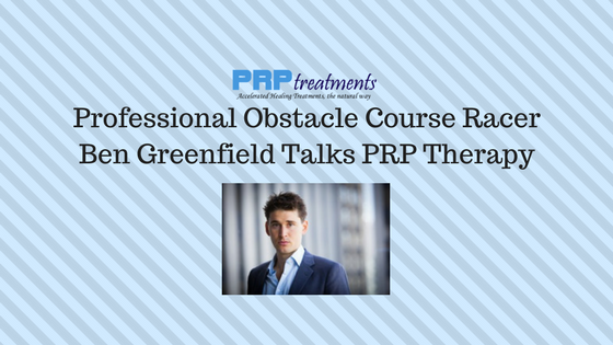 Professional Obstacle Course Racer Ben Greenfield Talks PRP Therapy